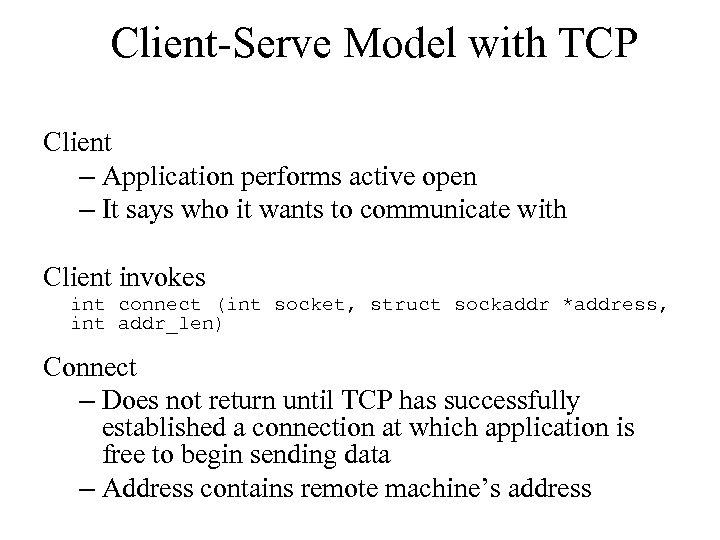 Client-Serve Model with TCP Client – Application performs active open – It says who