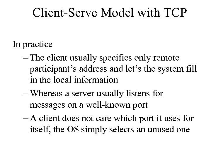 Client-Serve Model with TCP In practice – The client usually specifies only remote participant's