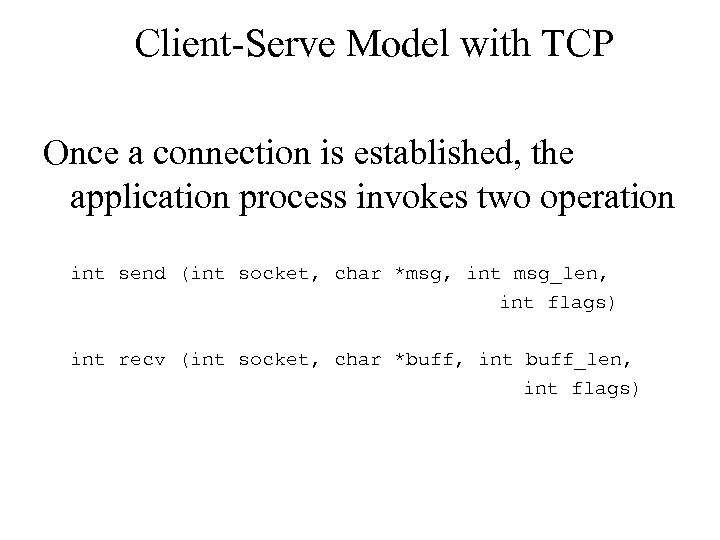 Client-Serve Model with TCP Once a connection is established, the application process invokes two