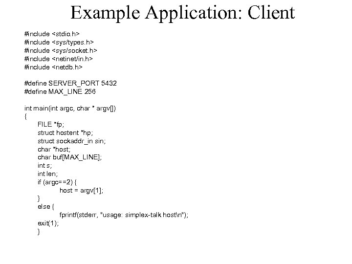 Example Application: Client #include <stdio. h> #include <sys/types. h> #include <sys/socket. h> #include <netinet/in.