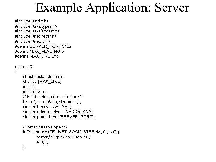 Example Application: Server #include <stdio. h> #include <sys/types. h> #include <sys/socket. h> #include <netinet/in.