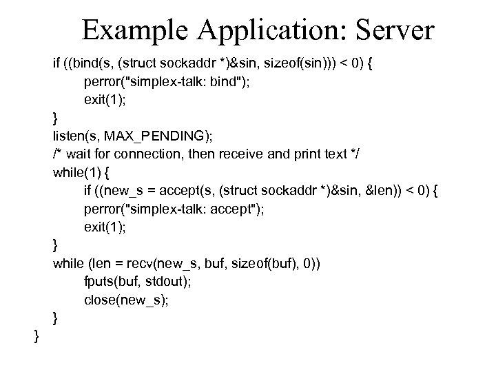 Example Application: Server if ((bind(s, (struct sockaddr *)&sin, sizeof(sin))) < 0) { perror(