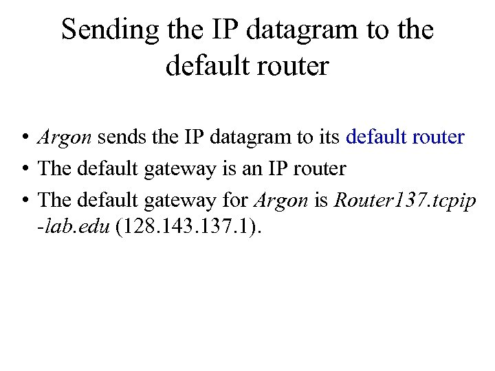Sending the IP datagram to the default router • Argon sends the IP datagram