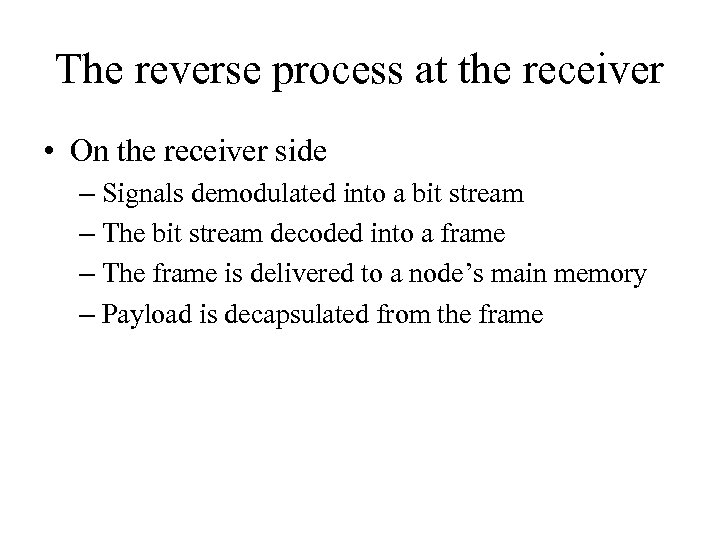 The reverse process at the receiver • On the receiver side – Signals demodulated