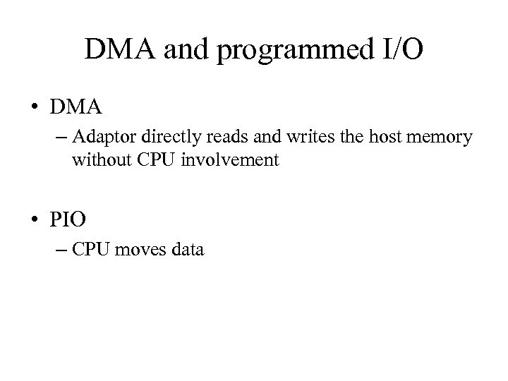 DMA and programmed I/O • DMA – Adaptor directly reads and writes the host