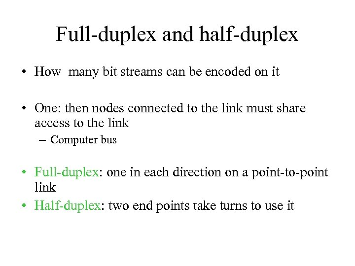 Full-duplex and half-duplex • How many bit streams can be encoded on it •