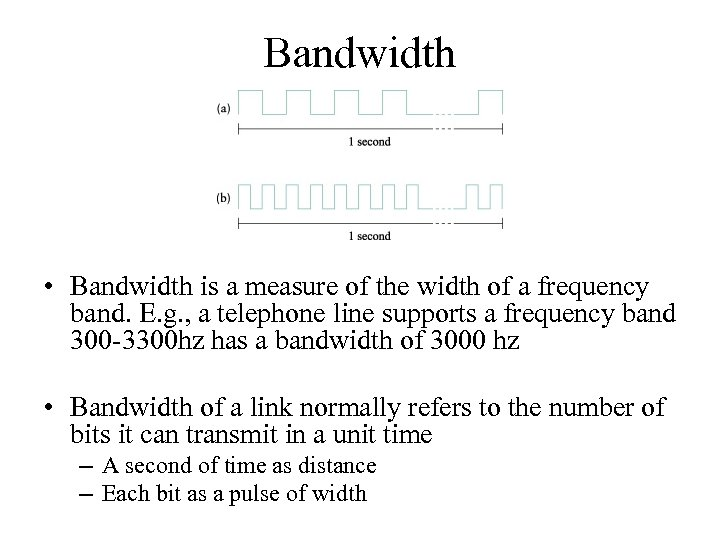 Bandwidth • Bandwidth is a measure of the width of a frequency band. E.