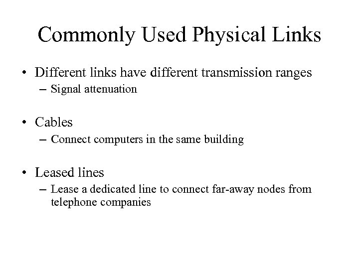 Commonly Used Physical Links • Different links have different transmission ranges – Signal attenuation