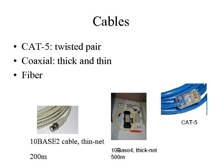 Cables • CAT-5: twisted pair • Coaxial: thick and thin • Fiber CAT-5 10
