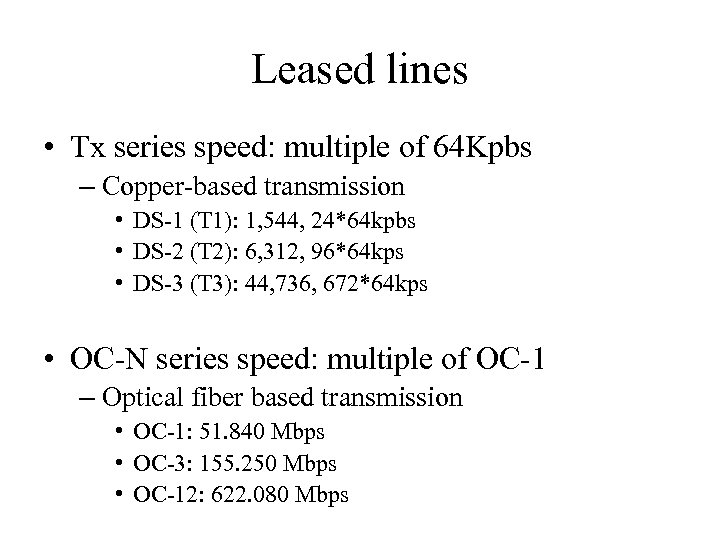 Leased lines • Tx series speed: multiple of 64 Kpbs – Copper-based transmission •