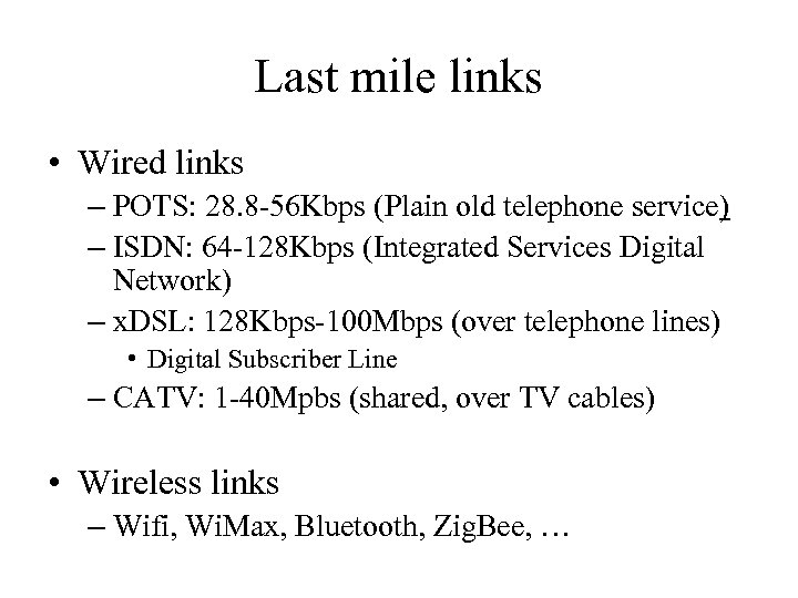 Last mile links • Wired links – POTS: 28. 8 -56 Kbps (Plain old