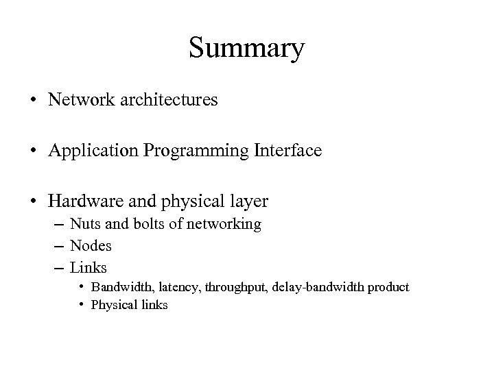 Summary • Network architectures • Application Programming Interface • Hardware and physical layer –