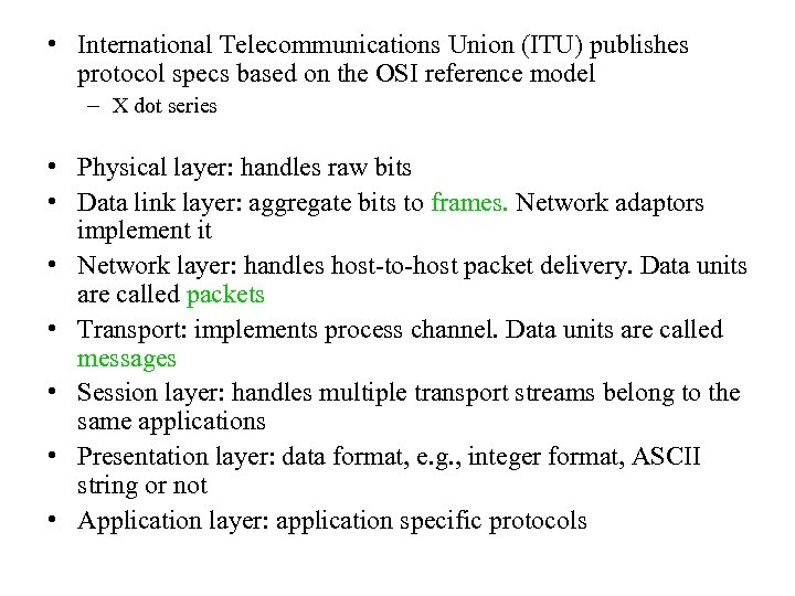 • International Telecommunications Union (ITU) publishes protocol specs based on the OSI reference