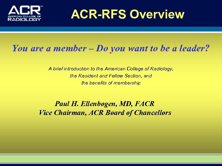 ACR-RFS Overview You are a member – Do you want to be a leader?