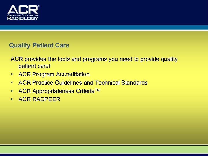 Quality Patient Care ACR provides the tools and programs you need to provide quality