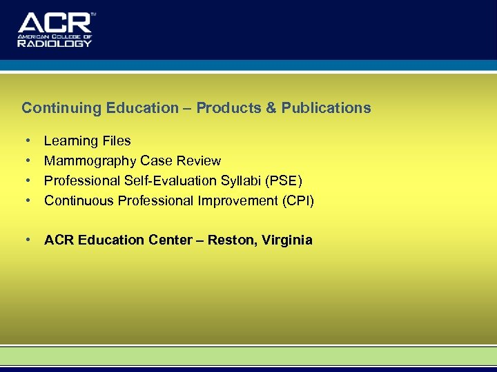 Continuing Education – Products & Publications • • Learning Files Mammography Case Review Professional