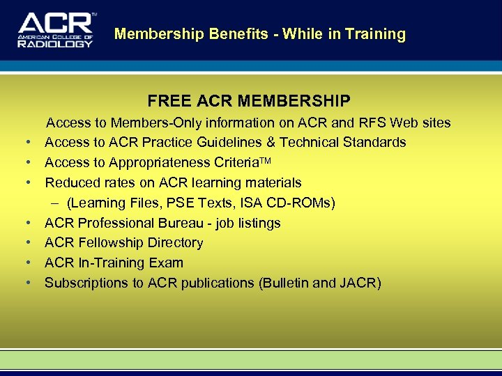 Membership Benefits - While in Training FREE ACR MEMBERSHIP • • Access to Members-Only