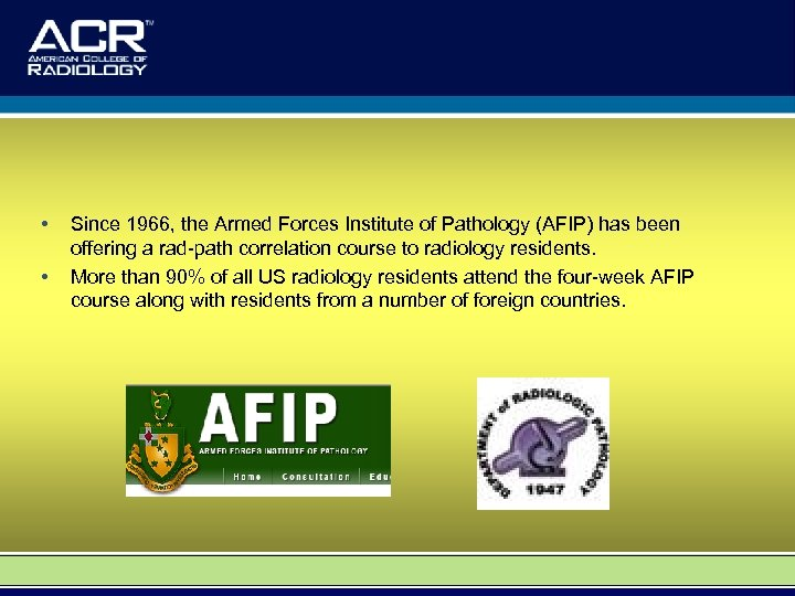 • • Since 1966, the Armed Forces Institute of Pathology (AFIP) has been