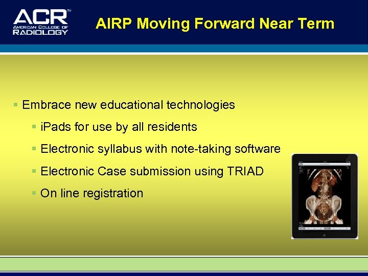 AIRP Moving Forward Near Term § Embrace new educational technologies § i. Pads for