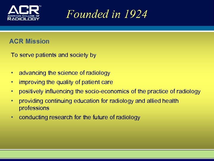 Founded in 1924 ACR Mission To serve patients and society by • advancing the