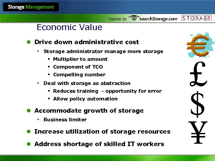 Hosted by Economic Value l Drive down administrative cost • Storage administrator manage more