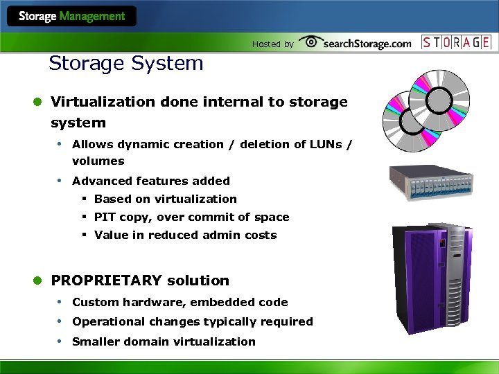Hosted by Storage System l Virtualization done internal to storage system • Allows dynamic