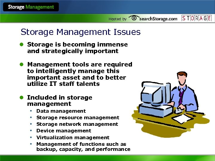 Hosted by Storage Management Issues l Storage is becoming immense and strategically important l