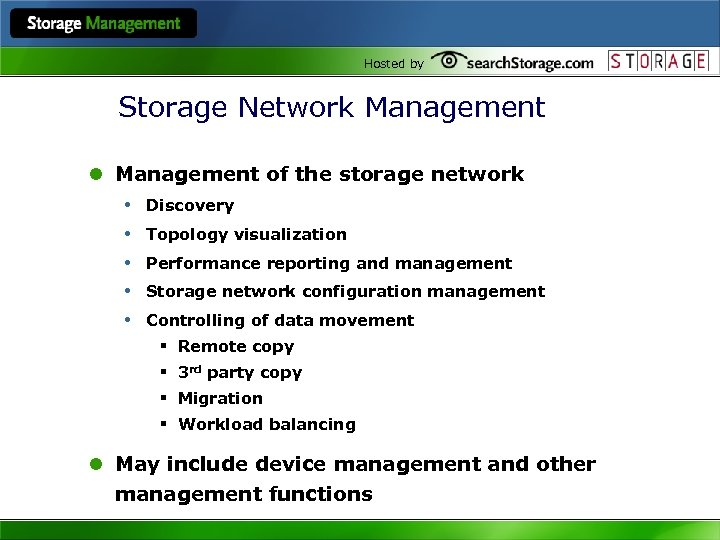 Hosted by Storage Network Management l Management of the storage network • Discovery •