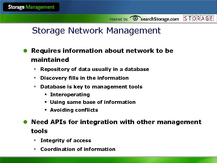 Hosted by Storage Network Management l Requires information about network to be maintained •