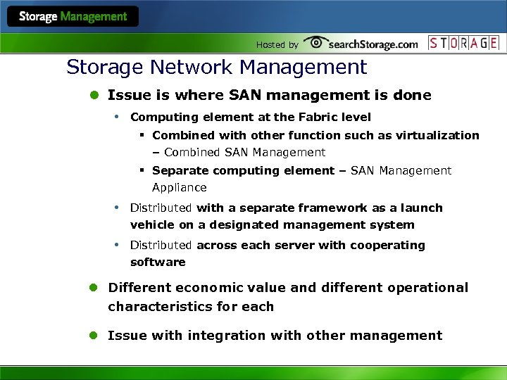Hosted by Storage Network Management l Issue is where SAN management is done •