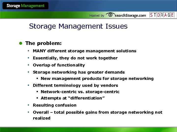 Hosted by Storage Management Issues l The problem: • MANY different storage management solutions