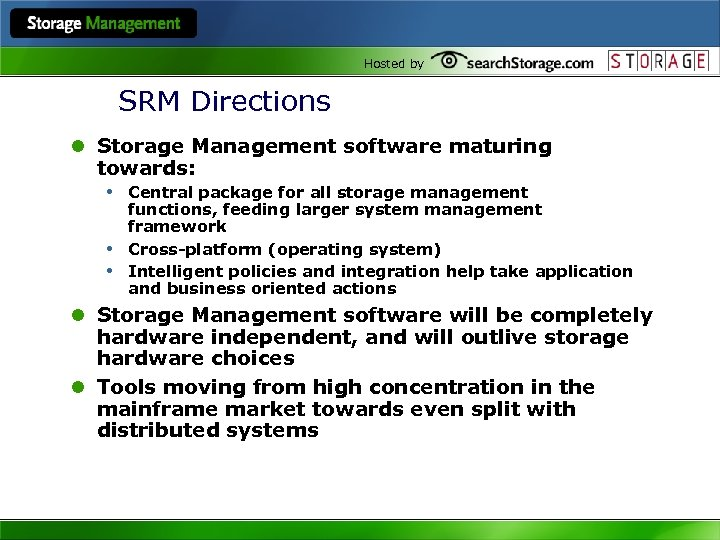 Hosted by SRM Directions l Storage Management software maturing towards: • Central package for