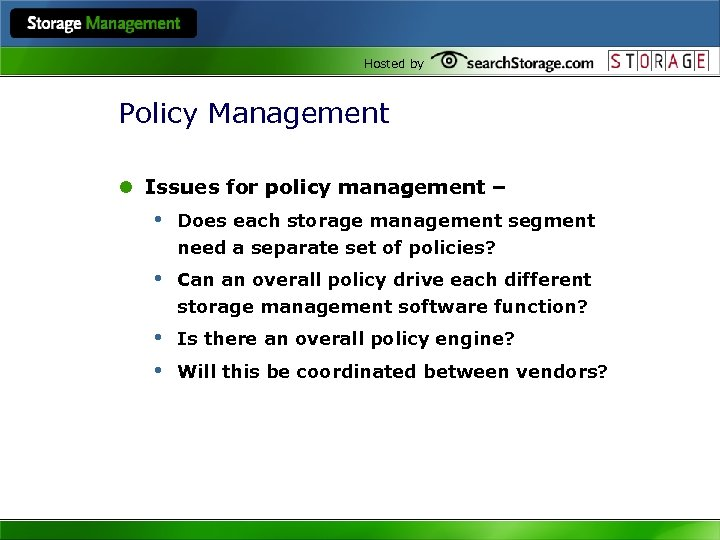 Hosted by Policy Management l Issues for policy management – • Does each storage