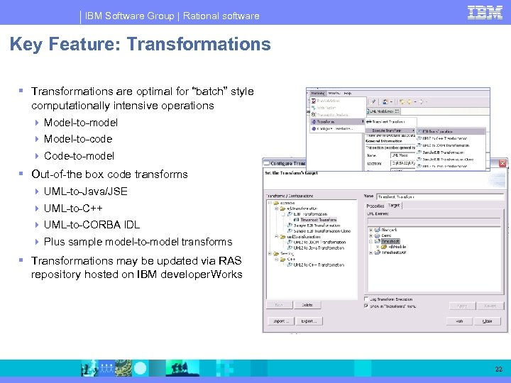 "IBM Software Group | Rational software Key Feature: Transformations are optimal for ""batch"" style"