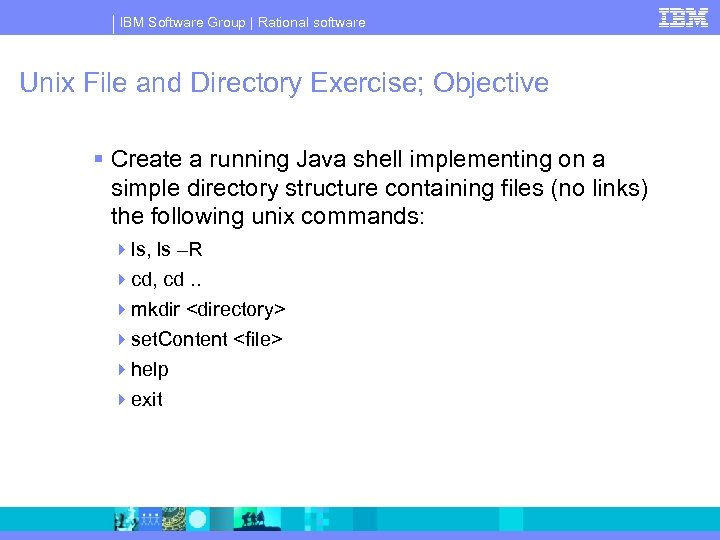IBM Software Group | Rational software Unix File and Directory Exercise; Objective Create a