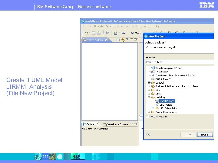 IBM Software Group | Rational software Create 1 UML Model LIRMM_Analysis (File: New Project)