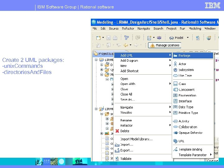 IBM Software Group   Rational software Create 2 UML packages: -unix. Commands -directories. And.