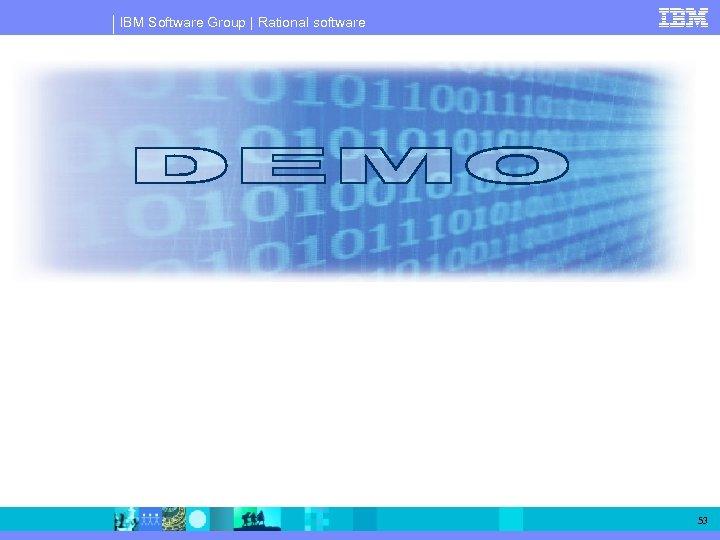 IBM Software Group   Rational software 53