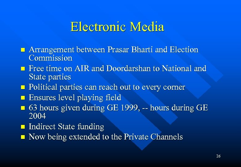 Electronic Media n n n n Arrangement between Prasar Bharti and Election Commission Free