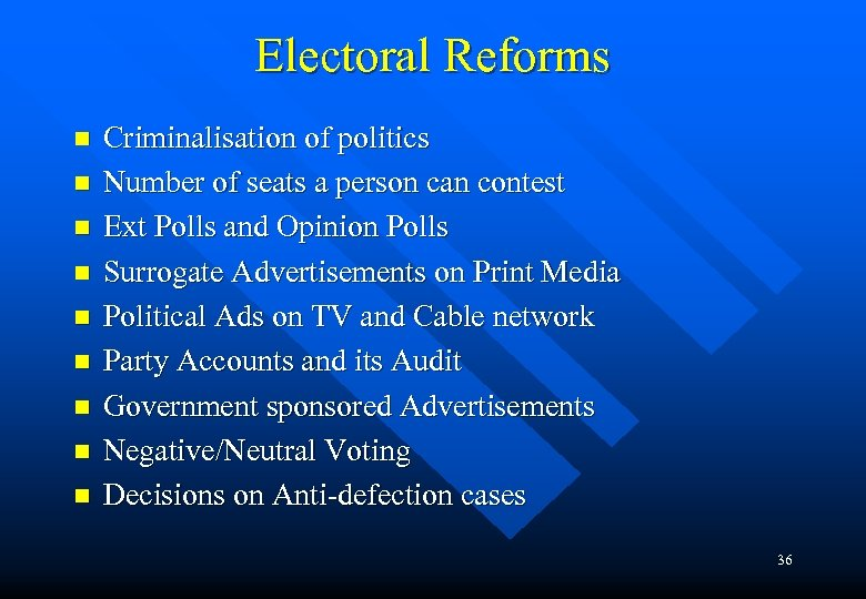 Electoral Reforms n n n n n Criminalisation of politics Number of seats a