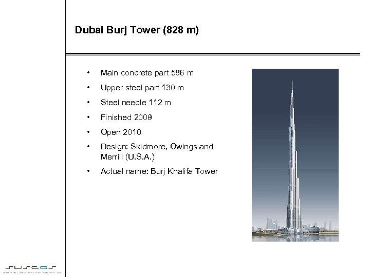 Dubai Burj Tower (828 m) • Main concrete part 586 m • Upper steel