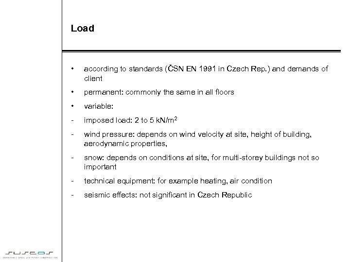 Load • according to standards (ČSN EN 1991 in Czech Rep. ) and demands