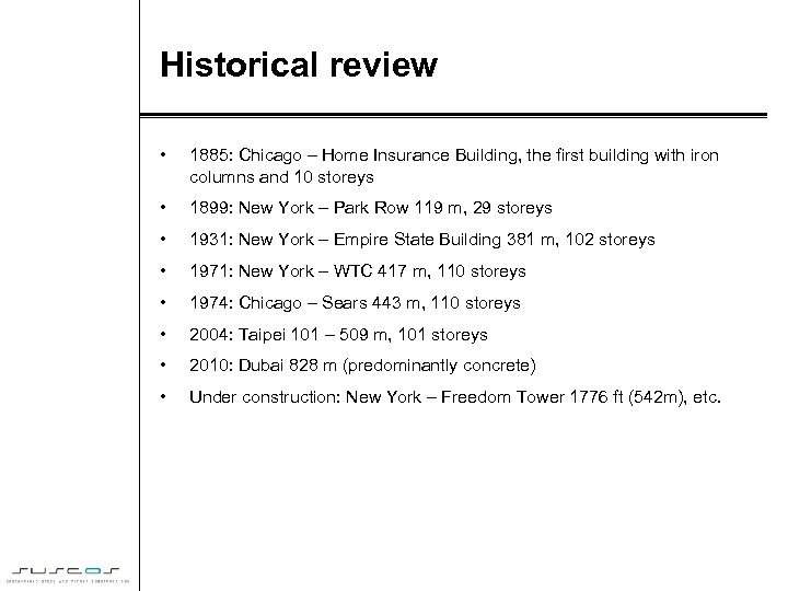 Historical review • 1885: Chicago – Home Insurance Building, the first building with iron