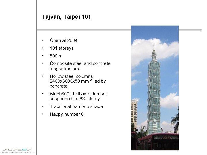 Tajvan, Taipei 101 • Open at 2004 • 101 storeys • 509 m •