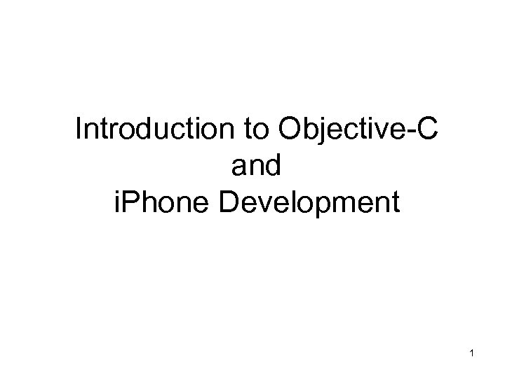 Introduction to Objective-C and i. Phone Development 1