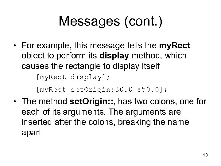 Messages (cont. ) • For example, this message tells the my. Rect object to
