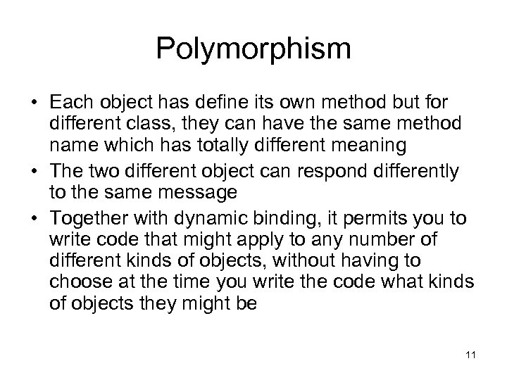 Polymorphism • Each object has define its own method but for different class, they