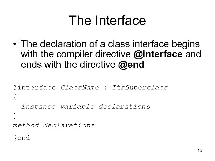 The Interface • The declaration of a class interface begins with the compiler directive