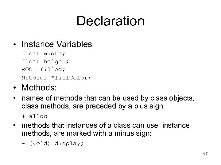 Declaration • Instance Variables float width; float height; BOOL filled; NSColor *fill. Color; •