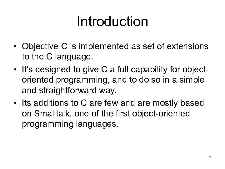 Introduction • Objective-C is implemented as set of extensions to the C language. •